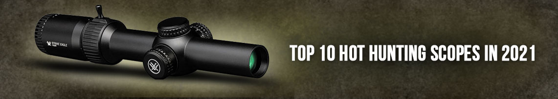 Top 10 Hot Hunting Scopes in 2021